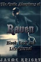 The Erotic Advantures of Raven: Blood, Lust and Life Eternal ebook by Jayme Knight