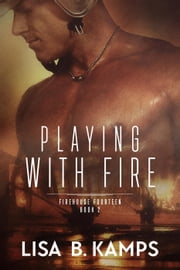 Playing With Fire - Firehouse Fourteen, #2 ebook by Lisa B. Kamps