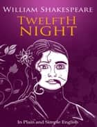 Twelfth Night In Plain and Simple English (A Modern Translation and the Original Version) ebook by BookCaps