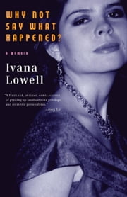 Why Not Say What Happened? - A Memoir ebook by Ivana Lowell
