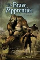 The Brave Apprentice - A Further Tales Adventure ebook by P. W. Catanese