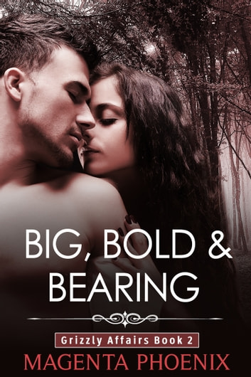 Big, Bold & Bearing (Grizzly Affairs: Book 2) ebook by Magenta Phoenix