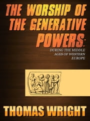 The Worship Of The Generative Powers ebook by Thomas Wright