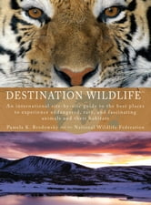 Destination Wildlife ebook by Pamela K. Brodowsky,National Wildlife Federation