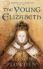 The Young Elizabeth ebook by