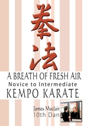 A Breath Of Fresh Air - Kempo Karate Novice to Intermediate ebook by James Moclair