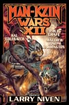 Man-Kzin Wars XII ebook by Hal Colebatch, Paul Chafe, Larry Niven,...
