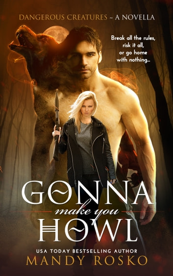 Gonna Make You Howl - A Dangerous Creatures Novella ebook by Mandy Rosko