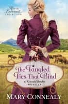 The Tangled Ties That Bind (Hearts Entwined Collection) - A Kincaid Brides Novella ebook by Mary Connealy