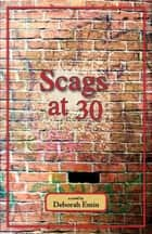 Scags at 30 ebook by Deborah Emin