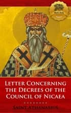 Letter Concerning the Decrees of the Council of Nicaea (De Decretis) 電子書 by St. Athanasius, Wyatt North