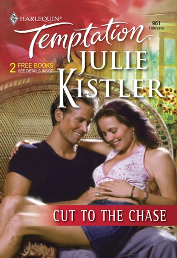 Cut To The Chase (Mills & Boon Temptation) ebook by Julie Kistler