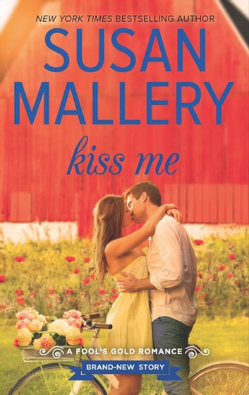 Kiss Me (A Fool's Gold Novel, Book 17) eBook by Susan Mallery