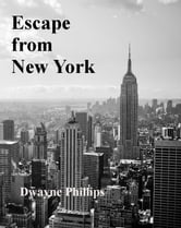 Escape From New York ebook by Dwayne Phillips