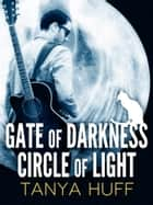 Gate of Darkness, Circle of Light ebook by Tanya Huff