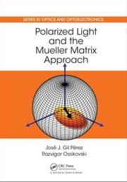 Polarized Light and the Mueller Matrix Approach ebook by Perez, Jose Jorge Gil