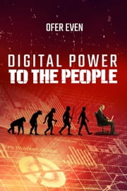 Digital Power To The People ebook by Ofer Even