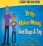 Bray Makes Money and Buys a Toy ebook by Ken Moultrie, Braylon Moultrie