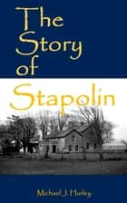 The Story of Stapolin ebook by Michael J. Hurley