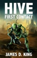 HIVE - First Contact ebook by James D King