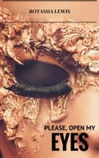 Please, Open my Eyes ebook by Rotasha Lewis