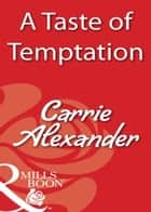 A Taste Of Temptation (Mills & Boon Blaze) ebook by Carrie Alexander