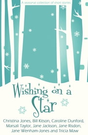 Wishing on a Star ebook by Christina Jones,Bill Kitson,Caroline Dunford,Marsali Taylor,Jane Jackson,Jane Risdon,Jane Wenham-Jones,Tricia Maw