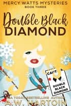 Double Black Diamond (Mercy Watts Mysteries Book Three) ebook by A.W. Hartoin