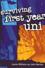 Surviving First Year Uni ebook by Williams, Lauren
