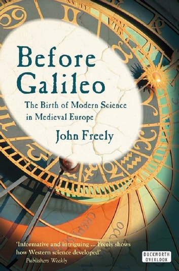 Before Galileo: The Birth of Modern Science in Medieval Europe ebook by John Freely