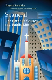 Scandal - The Catholic Church in Public Life ebook by Angela Senander,James A. Coriden JCD,JD