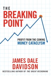 The Breaking Point - Profit from the Coming Money Cataclysm ebook by James Dale Davidson,Bill Bonner