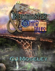 Ironmaster & Other Tales ebook by CJ Moseley