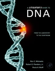 A Litigator's Guide to DNA: From the Laboratory to the Courtroom ebook by Michaelis, Ron C.