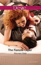 The Fiancee Caper ebook by Maureen Child