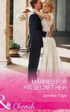 Married For His Secret Heir (Mills & Boon Cherish) (Mirraccino Marriages, Book 2) ebook by Jennifer Faye