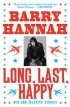 Long, Last, Happy - New and Collected Stories eBook par Barry Hannah
