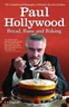 Paul Hollywood - The Biography eBook by A.S. Dagnell