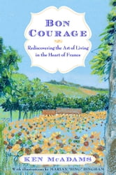Bon Courage: Rediscovering the Art of Living (In the Heart of France) - Rediscovering the Art of Living (In the Heart of France) ebook by Ken McAdams