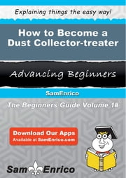 How to Become a Dust Collector-treater - How to Become a Dust Collector-treater ebook by Elene Leyva