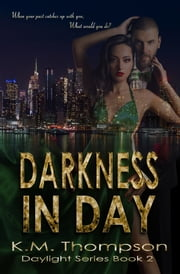 Darkness in Day: Daylight Book 2 ebook by K.M. Thompson