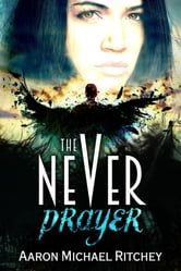 The Never Prayer ebook by Aaron Michael Ritchey