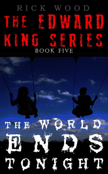 The World Ends Tonight - The final book of the breathless paranormal horror sereies ebook by Rick Wood