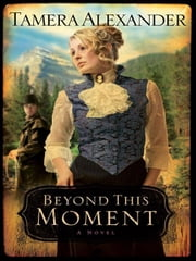 Beyond This Moment (Timber Ridge Reflections) ebook by Tamera Alexander