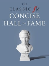 The Classic FM Concise Hall of Fame ebook by Darren Henley,Tim Lihoreau
