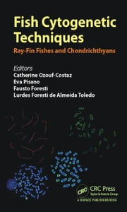 Fish Cytogenetic Techniques: Ray-Fin Fishes and Chondrichthyans ebook by Ozouf-Costaz, Catherine