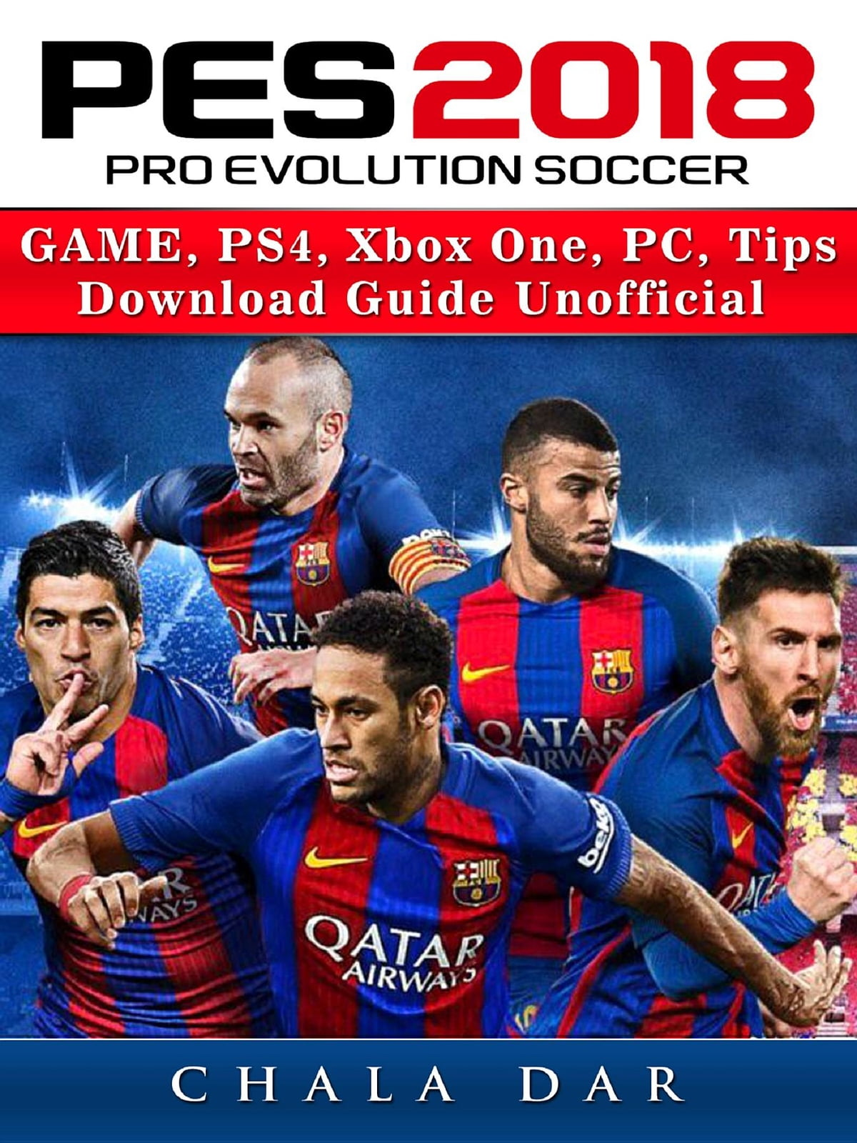 Pro Evolution Soccer 2018 Game Ps4 Xbox One Pc Tips Download Pes Guide Unofficial Ebook Door Chala Dar 9781387330140 Rakuten Kobo