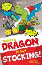 There's a Dragon in my Stocking ebook by Tom Nicoll