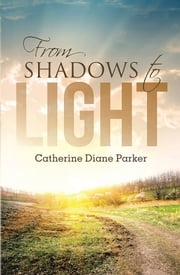 From Shadows to Light ebook by Catherine Diane Parker