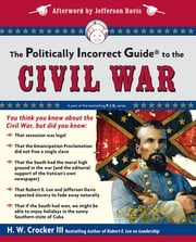 The Politically Incorrect Guide to the Civil War ebook by H. W. Crocker, III